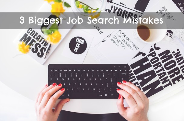 3 biggest job search mistakes