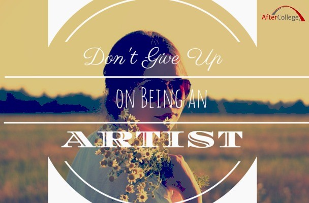 Don't give up on your dream of being an artist