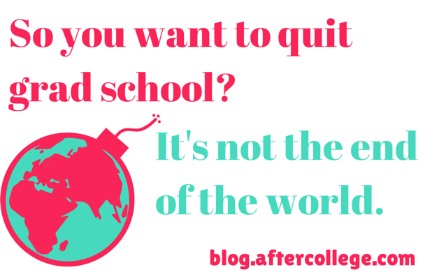 Why Quitting Grad School Isn\'t the End of the World - AfterCollege