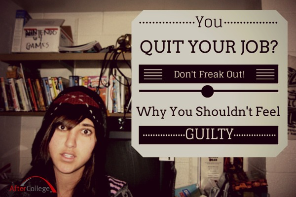 Why You Don't Need to Feel Guilty About Quitting Your Job