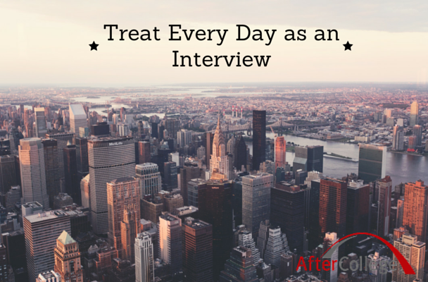 Treat Every Day as as Interview