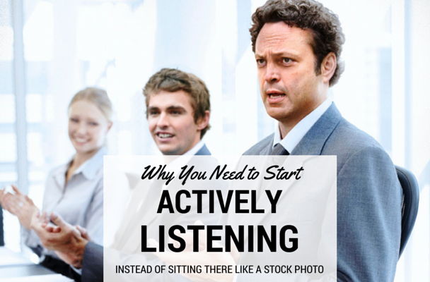 Are you actively listening or sitting there like a stock photo?