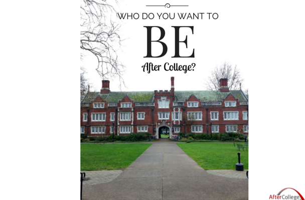 Who do you want to BE after college?