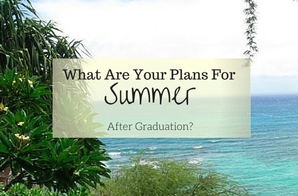 How Will YOU Spend the Summer After Graduation